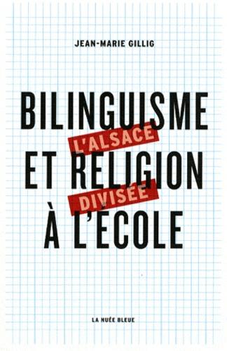 Jean-Marie Gillig - Bilinguisme et religion à l'école - La question scolaire en Alsace de 1918 à nos jours.