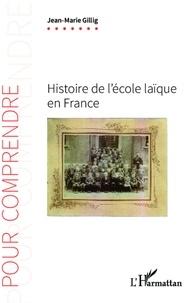 Jean-Marie Gillig - Histoire de l'école laïque en France.