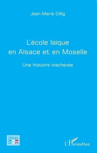 Jean-Marie Gillig - L'école laïque en Alsace et en Moselle - Une histoire inachevée.