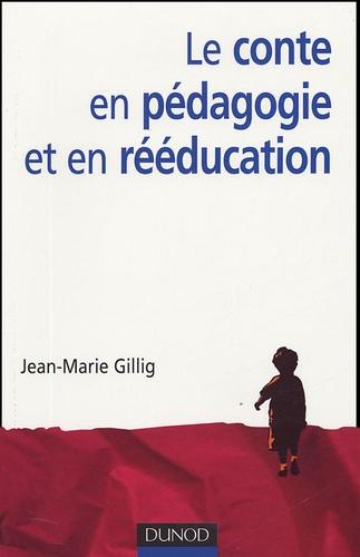 Jean-Marie Gillig - Le conte en pédagogie et en rééducation.