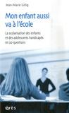 Jean-Marie Gillig - Mon enfant aussi va à l'école - La scolarisation des enfants et des adolescents handicapés en 20 questions.