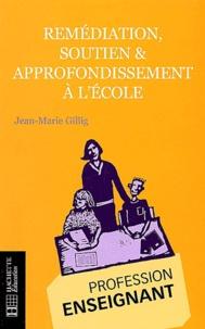 Jean-Marie Gillig - Remédiation, soutien & approfondissement à l'école - Théorie et pratique de la différenciation pédagogique.