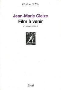 Jean-Marie Gleize - Film à venir - Conversions.