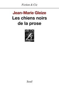 Jean-Marie Gleize - Les chiens noirs de la prose.