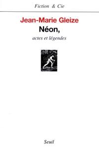 Jean-Marie Gleize - Néon, actes et légendes.