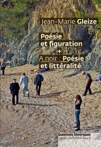 Jean-Marie Gleize - Poésie et figuration, suivi de A noir : poésie et littéralité.