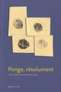 Jean-Marie Gleize - Ponge, résolument.