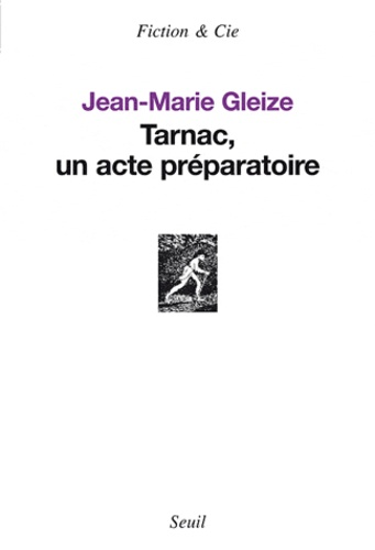 Jean-Marie Gleize - Tarnac, un acte préparatoire.