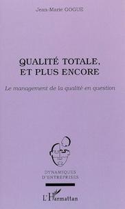 Jean-Marie Gogue - Qualité totale, et plus encore : le management de la qualité en question.