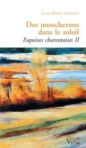 Jean-Marie Goreau - Des moucherons dans le soleil - Esquisses charentaises II.