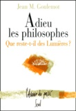 Jean-Marie Goulemot - Adieu les philosophes. - Que reste-t-il des Lumières ?.