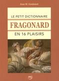 Jean-Marie Goulemot - Le petit dictionnaire Fragonard en 16 plaisirs.