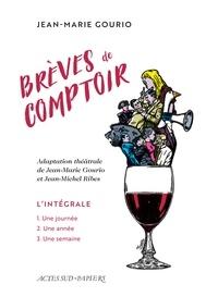 Jean-Marie Gourio et Jean-Michel Ribes - Brèves de comptoir - L'intégrale : Une journée, une semaine, une année.