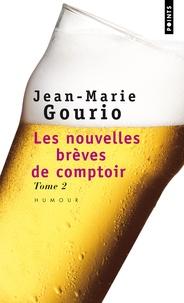 Jean-Marie Gourio - Les nouvelles brèves de comptoir - Tome 2.