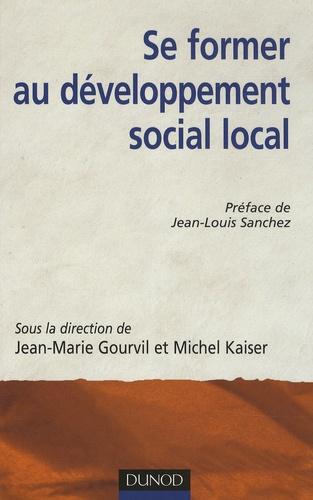 Jean-Marie Gourvil et Michel Kaiser - Se former au développement social local.
