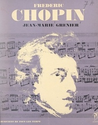 Jean-Marie Grenier et Jean Roire - Frédéric Chopin - L'homme et son œuvre.