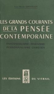 Jean-Marie Grevillot - Les grands courants de la pensée contemporaine : existentialisme, marxisme, personnalisme chrétien.