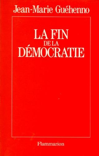 Jean-Marie Guéhenno - La fin de la démocratie.