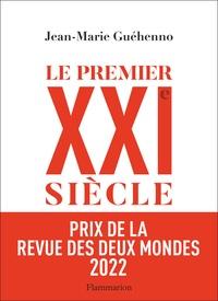 Jean-Marie Guéhenno - Le Premier XXIe siècle - De la globalisation à l'émiettement du monde.