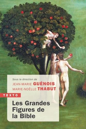 Jean-Marie Guénois et Marie-Noëlle Thabut - Les grandes figures de la Bible.
