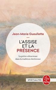 Jean-Marie Gueulette - L'assise et la présence - La prière silencieuse dans la tradition chrétienne.