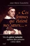 """Jean-Marie Gueullette - """"Ces femmes qui étaient mes soeurs..."""" - Vie du père Lataste, apôtre des prisons (1832-1869)."""
