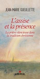 Jean-Marie Gueullette - L'assise et la présence - La prière silencieuse dans la tradition chrétienne.