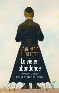 Jean-Marie Gueullette - La vie en abondance - La vertu de chasteté pour les prêtres et les religieux.