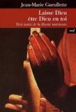 Jean-Marie Gueullette - Laisse Dieu être Dieu en toi - Petit traité de la liberté intérieure.