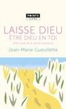 Jean-Marie Gueullette - Laisse Dieu être Dieu en toi - Petit traité de liberté intérieure.