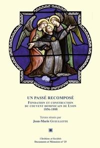 Jean-Marie Gueullette - Un passé recomposé - Fondation et construction du couvent dominicain de Lyon (1856-1888).