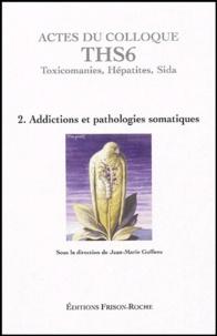 Actes du colloque THS6 (Aix-en-Provence 2003) - Tome 2, Addictions et pathologies somatiques.pdf