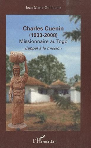Jean-Marie Guillaume - Charles Cuenin 1933-2008, Missionnaire au Togo - L'appel à la mission.