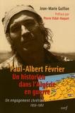 Jean-Marie Guillon - Paul-Albert Février, un historien dans l'Algérie en guerre - Un engagement chrétien 1959-1962.