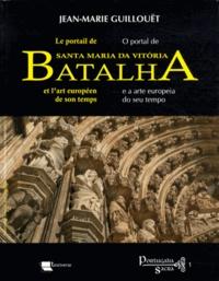 Jean-Marie Guillouët - Le portail de Santa Maria da Vitoria Batalha et l'art européen de son temps - Circulations des artistes et des formes dans l'Europe gothique, édition bilingue français-portugais.
