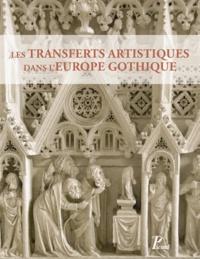 Jean-Marie Guillouët et Jacques Dubois - Les transferts artistiques dans l'Europe gothique - Repenser la circulation des artistes, des oeuvres, des thèmes et des savoir-faire (XIIe - XVIe siècle).