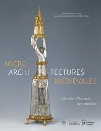 Jean-Marie Guillouët et Ambre Vilain - Microarchitectures médiévales - L'échelle à l'épreuve de la matière.