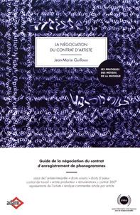 Jean-Marie Guilloux - La négociation du contrat d'artiste - Guide de la négociation du contrat d'enregistrement de phonogrammes.