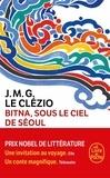 Jean-Marie-Gustave Le Clézio - Bitna, sous le ciel de Séoul.