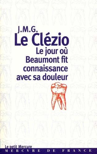Jean-Marie-Gustave Le Clézio - Le jour où Beaumont fit connaissance avec sa douleur.