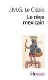 Jean-Marie-Gustave Le Clézio - Le Rêve mexicain - Ou La pensée interrompue.