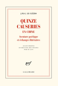 Jean-Marie-Gustave Le Clézio - Quinze causeries en Chine - Aventure poétique et échanges littéraires.