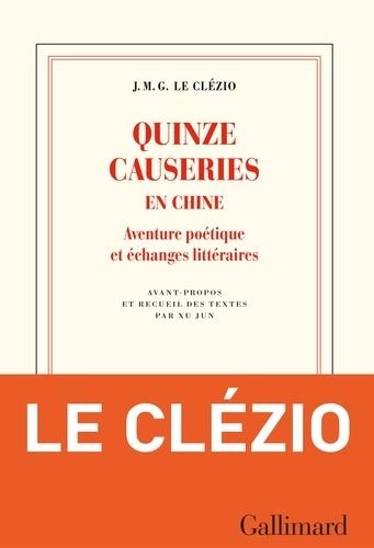 Quinze causeries en Chine - Jean-Marie-Gustave Le Clézio - Format PDF - 9782072845901 - 13,99 €