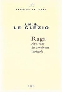 Jean-Marie-Gustave Le Clézio - Raga - Approche du continent invisible.