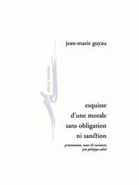 Jean-Marie Guyau - Esquisse d'une morale sans obligation ni sanction.