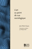 Jean-Marie Guyau - L'art au point de vue sociologique.