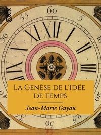 Jean-Marie Guyau et Alfred Fouillée - La Genèse de l'idée de temps.