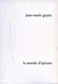 Jean-Marie Guyau - La morale d'épicure et ses rapports avec les doctrines contemporaines.