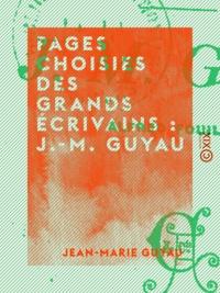 Jean-Marie Guyau et Alfred Fouillée - Pages choisies des grands écrivains : J.-M. Guyau - Lectures littéraires.