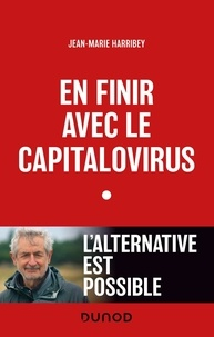 Jean-Marie Harribey - En finir avec le capitalovirus - L'alternative est possible.